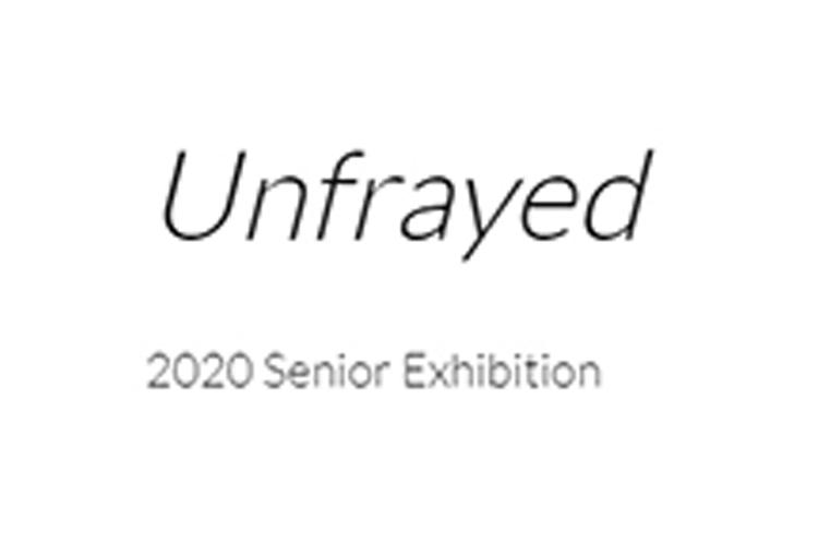 Unfrayed: 2020 Senior Exhibition