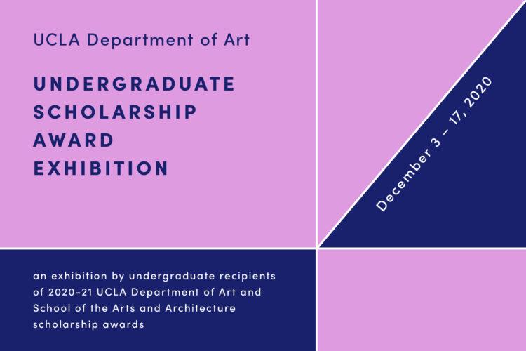 UCLA Department of Art 2020 Undergraduate Scholarship Award Exhibition, December 3-17, 2020